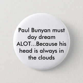 Paul Bunyan must day dream ALOT...Because his h... 2 Inch Round Button
