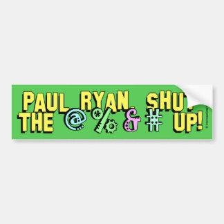 Paul Ryan, Shut The @%&# Up! Bumper Sticker