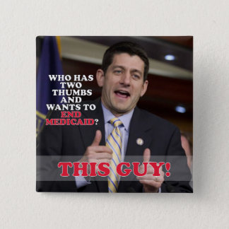 Paul Ryan Two Thumbs Up to End Medicaid 2 Inch Square Button