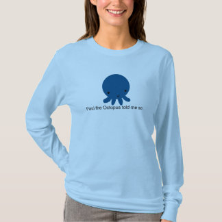 Paul the Octopus told me so. T-Shirt