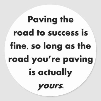 paving-the-road-to-success-is-fine-so-long-as classic round sticker