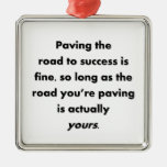 paving-the-road-to-success-is-fine-so-long-as christmas ornament