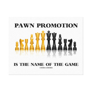Pawn Promotion Is The Name Of Game Chess Humor Canvas Print