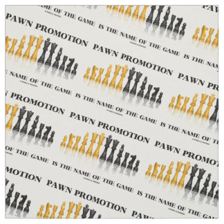 Pawn Promotion Is The Name Of The Game Chess Humor Fabric