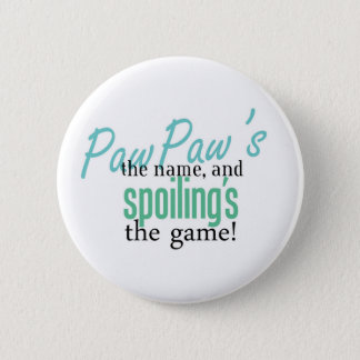 PawPaw's the Name, and Spoiling's the Ga 2 Inch Round Button