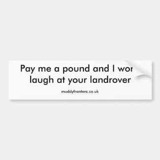 Pay me a pound and I won't laugh at your landro... Bumper Sticker