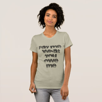 pay me what you owe me tee