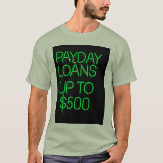 Payday Loans up to $500 T-Shirt
