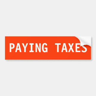 PAYING TAXES BUMPER STICKER