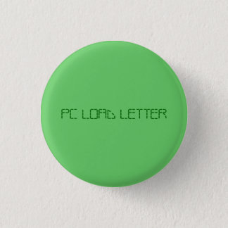 PC LOAD LETTER 1 INCH ROUND BUTTON