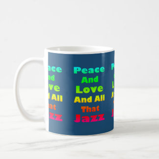 Peace and Love and All That Jazz on Blue Basic White Mug