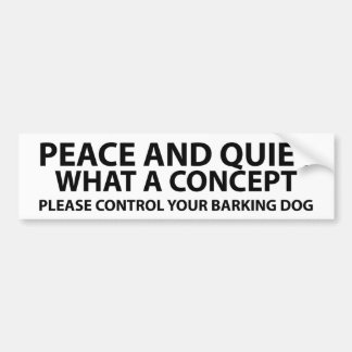 Peace and quiet - what a concept bumper sticker