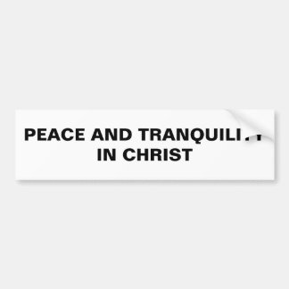 """""""Peace And Tranquility In Christ"""" Bumper Sticker"""