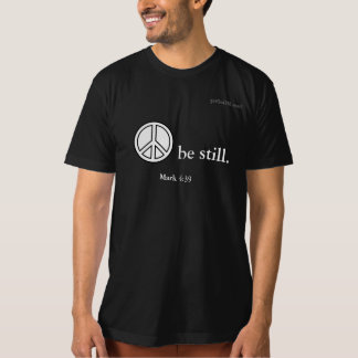 PEACE be still. gotGod316.com Mark 4:39 Organic T-Shirt