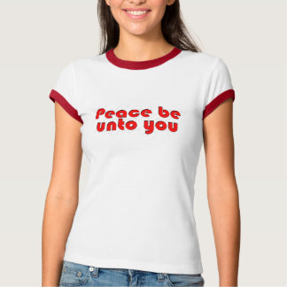 Peace be unto You R T-Shirt