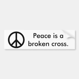 Peace is a broken cross. bumper sticker