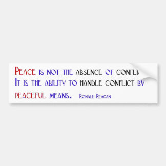 Peace is not the absence of conflict bumper sticker