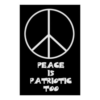 Peace is Patriotic Too! Poster