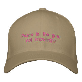 Peace is the goal, not knowledge embroidered baseball caps