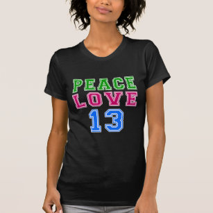 Peace Love 13 Birthday Designs T Shirt