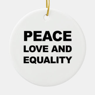 PEACE, LOVE AND EQUALITY ROUND CERAMIC ORNAMENT