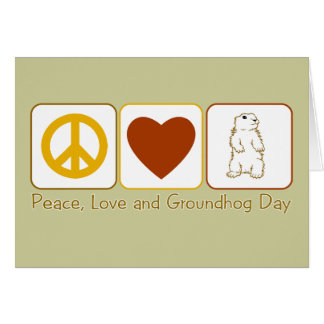 Peace, Love and Groundhog Day Card