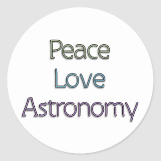 Peace, Love, Astronomy Classic Round Sticker