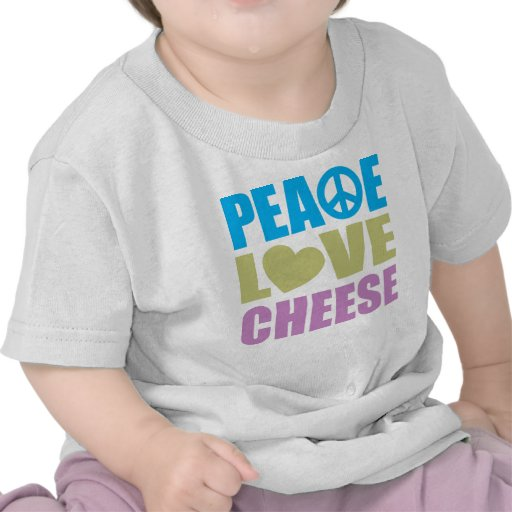 Peace Love Cheese Tshirts