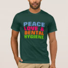 Peace Love & Dental Hygiene T-Shirt