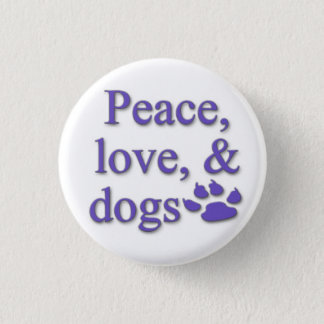 Peace, love, & dogs button