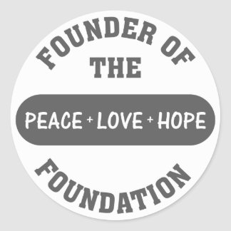 Peace, Love, Hope start with me as the foundation Round Sticker