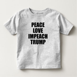 PEACE LOVE IMPEACH TRUMP TODDLER T-SHIRT