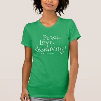 Peace. Love. Skydiving! T-Shirt