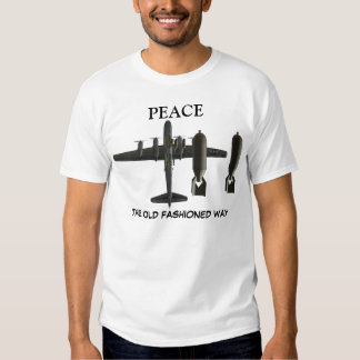 PEACE THE OLD FASHIONED WAY B-29 BOMBER SHIRTS