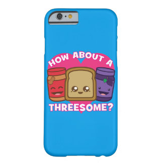 Peanut Butter and Jelly - How About A Threesome? Barely There iPhone 6 Case
