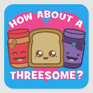 Peanut Butter and Jelly - How About A Threesome? Square Sticker