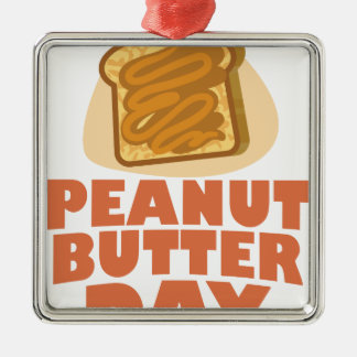 Peanut Butter Day - Appreciation Day Metal Ornament