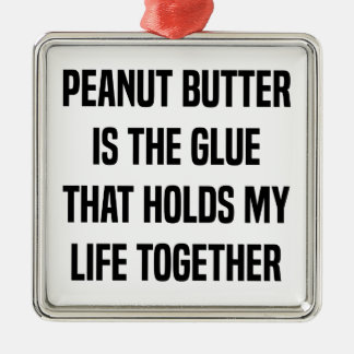 Peanut Butter Is The Glue That Holds My Life Silver-Colored Square Ornament
