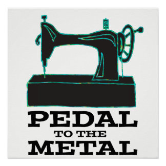 Pedal to the Metal Poster Perfect Poster