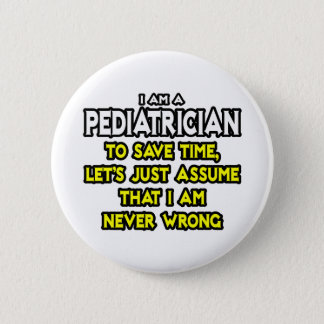 Pediatrician...Assume I Am Never Wrong 2 Inch Round Button