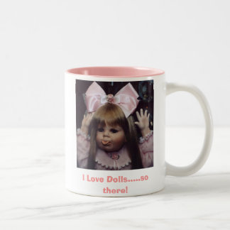 Peggy Sue, I Love Dolls.....so there! Two-Tone Coffee Mug