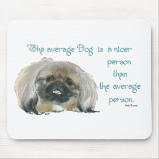 Pekingese Wisdom - The average Dog is nicer Mouse Pad