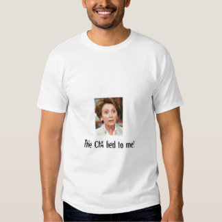 Pelosi, The CIA lied to me! Shirts