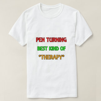 Pen Turning - Best Kind Of Therapy T-Shirt