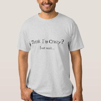 Pensez que je suis fou ? tshirts