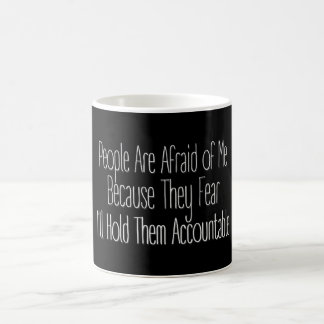 People Are Afraid of Me I'll Hold Them Accountable Coffee Mug