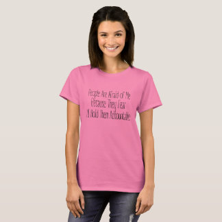 People Are Afraid of Me I'll Hold Them Accountable T-Shirt