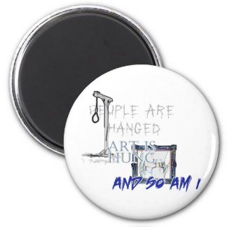 People Are Hanged, Art Is Hung 2 Inch Round Magnet