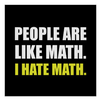 People Are Like Hate Math Poster