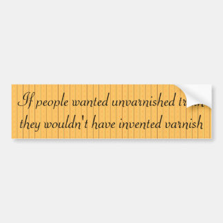 People don't want the unvarnished truth bumper sticker